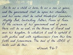 Isaiah 9:6-7-of the increase of his government and of peace there shall be no end...Abraham's family and David's kingdom...