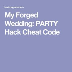 My Forged Wedding: PARTY Hack Cheat Code