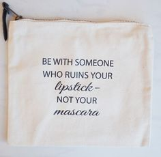 New canvas makeup bag! Be with someone who ruins your lipstick - not your mascara!