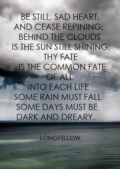 longfellow be still sad heart - Bing Images Great Quotes, Me Quotes, Inspirational Quotes, Beautiful Poetry, Beautiful Words, Cool Words, Wise Words, Henry Wadsworth Longfellow, Frases