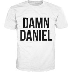 Damn Daniel T-Shirt ($30) ❤ liked on Polyvore featuring tops, t-shirts, shirts, white shirt, tee-shirt, white t shirt, t shirts and white tee