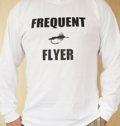 Hey, I found this really awesome Etsy listing at http://www.etsy.com/listing/116807695/long-sleeve-fly-fishing-t-shirt-frequent