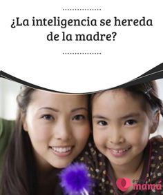 ¿La #inteligencia se hereda de la #madre?   Aún no puedes creer lo listo que es tu #niño. Pero, ¿sabes a quién se lo debe? ¡Nada menos que a ti! ¿Qué dice la ciencia sobre la inteligencia #infantil?