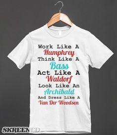 Be Like Gossip Girl   Work like a Humphrey, think like a Bass, act like a Waldorf, look like an Archibald and dress like a Van Der Woodsen. #Skreened