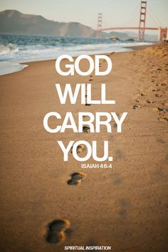 spiritualinspiration: Even to your old age and gray hairs I am he, I am he who will sustain you. I have made you and I will carry you; I will sustain you and I will rescue you. (Isaiah 46:4)
