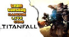 Team Tuesday - Titan Fall  -  Random Live Com!