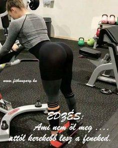 Ha te nem figyelsz a fenekedre más se fog. Haha, Sporty, Women's Fashion, Gym, Workout, Motivation, Fitness, Style