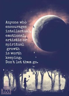 Anyone who encourages intellectual, emotional, artistic or spiritual growth is worth keeping. Don't let them go. WILD WOMAN SISTERHOOD **Embody your Wild Nature. Spiritual Growth, Spiritual Quotes, Wisdom Quotes, Positive Quotes, Life Quotes, Spiritual Love, Soul Quotes, Strong Quotes, Encouragement Quotes