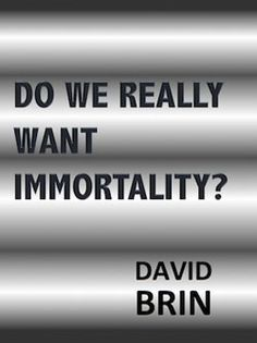 Do We Really Want Immortality? David Brin, Hurdles, Olympians, Descendants, Grandchildren, Exploring, Let It Be, This Or That Questions, Future