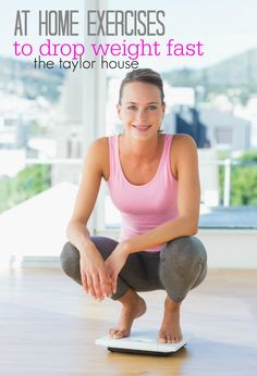 15 At Home Exercises to Drop Weight Fast - The Taylor House