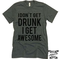 "The listing is for one short-sleeve unisex crew-neck t-shirt with ""I Don't Get Drunk I Get Awesome "" print. All t-shirts are unisex. We carry XS, S, M, L, XL, 2XL, 3XL Laying Flat Measurements in Inch"