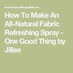 How To Make An All-Natural Fabric Refreshing Spray - One Good Thing by Jillee