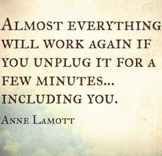 Almost everything will work again if you unplug it for a few minutes...including you.  Anne Lamott