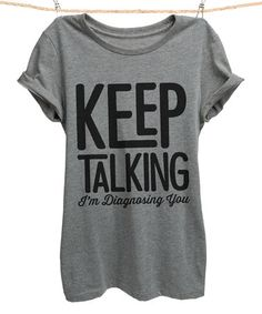 Loving this Heather Gray 'Keep Talking I'm Diagnosing You' Tee - Women & Plus on #zulily! #zulilyfinds