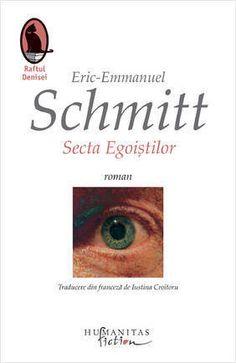 Secta egoistilor - Eric-Emmanuel Schmitt - 7.8 lei How To Plan, Reading, Books, Movie Posters, Literature, Livros, Libros, Film Poster, Word Reading
