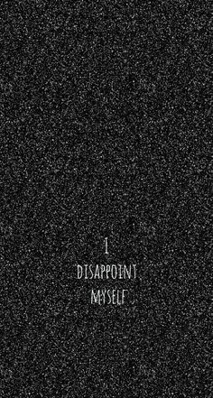 I dissapoint myself Dark Wallpaper Iphone, Words Wallpaper, Funny Phone Wallpaper, Sad Wallpaper, Black Wallpaper, Wallpaper Quotes, Wallpaper Ideas, Quotes Deep Feelings, Mood Quotes