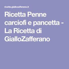 Ricetta Penne carciofi e pancetta - La Ricetta di GialloZafferano