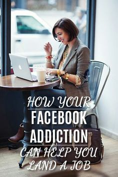 How Your Facebook Addiction Can Help You Land a Job... Did you ever think you would hear that?