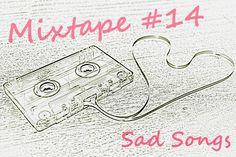 """Mixtape #14 Sad Songs"" https://haileyjaderyan.com/2016/07/08/mixtape-14-sad-songs/"