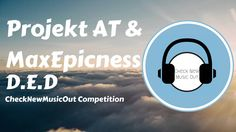 Projekt AT & MaxEpicness - D.E.D (CheckNewMusicOut Competition)