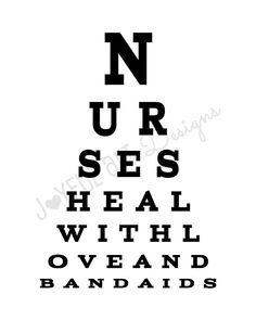 Nurse Eye Chart - NURSES HEAL WITH LOVE AND BANDAIDS. A cute sign for any nurse! Perfect for Nurse Appreciation week, decorating a nurses office, and as a gift for those special people we all cant live without. Your choice of colors (color chart above). The RED background color will be sent if nothing is specified in the Notes section at checkout. This product is a JPEG digital file. Nothing is physically shipped.  Like the eye chart, but want a different saying? Just contact me for a custom…