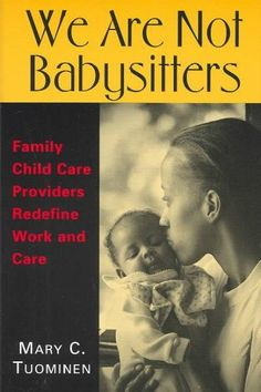 We Are Not Babysitters: Family Child Care Providers Redefine Work and Care