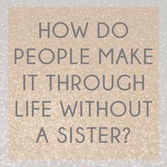 How do people make it through life without a sister? - 16 grappige en cheesy quotes die je vandaag kan gebruiken voor Nationale broers- en zussendag - Nieuws - Lifestyle