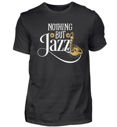 Jazz Music T-Shirt Nothing but Jazz Jazz T Shirts, Jazz Music, Mens Tops, Fashion, Moda, Fashion Styles, Jazz, Fasion