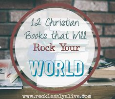 12 MUST-READ Books to inspire your faith journey! | RecklesslyAlive.com