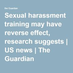 Sexual harassment training may have reverse effect, research suggests   US news   The Guardian