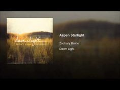 Aspen Starlight - YouTube. Zachary Bruno, from his latest release Dawn Light.