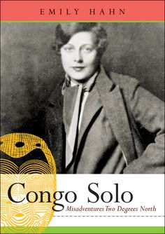 Congo Solo, by Emily Hahn - About her trip through Africa in the 1920s. Remarkable!