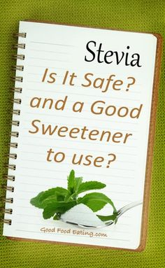 Is stevia safe and a good choice of sweetener? Find out a few simple facts