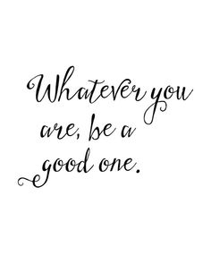 Whatever You Are Be a Good One Print / Quote by MadKittyMedia