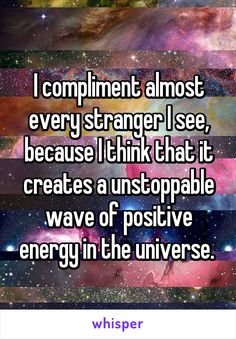 I compliment almost every stranger I see, because I think that it creates a…