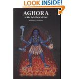 Aghora: The left-handed path of God by Robert Svoboda