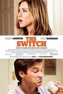 The Switch (4 stars) Better than average performances by Aniston and Bateman lifted this rom-com a notch for me. It is typically predictable in almost all other aspects. A few laughs, a little romance, and some absurd situations all made enjoyable by likable characters and believable performances.