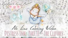 ♥ DeeDee's Card Art ♥ Coloring Video with Distress Inks: No Line Part II - The Clothes