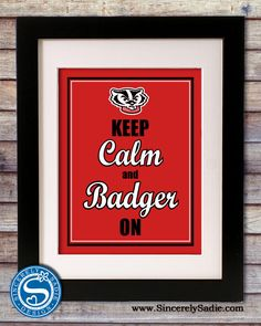 """University of Wisconsin Badgers """"Keep Calm and Badger On"""" 8x10 Print. $9.95, via Etsy."""