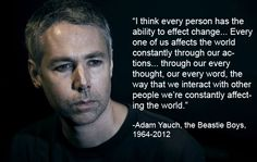 """MCA -- RIP. He had such a great soul and did so much good work for the people of Tibet. Gotta love a man sensitive enough to fight for social justice but with a sense of humor to write songs like """"Brass Monkey"""""""