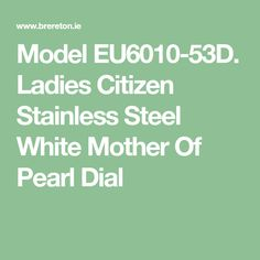 Model Ladies Citizen Stainless Steel White Mother Of Pearl Dial Ladies Watches, Mother Pearl, Stainless Steel Case, Citizen, Pearls, Lady, Model, Woman Watches