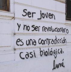 Being young and not being revolutionary is an almost biological contradiction. Some Quotes, Words Quotes, Qoutes, Sayings, Street Quotes, More Than Words, Inspire Me, Cool Words, Decir No