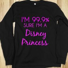 I'm 99.9% Sure I'm A Disney Princess Long Sleeve T shirt