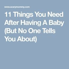 Saving to add to the list and check stuff off later. 11 Things You Need After Having A Baby (But No One Tells You About)