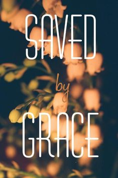 "Ephesians 2:8 ""For it is by grace you have been saved, through faith—and this is not from yourselves, it is the gift of God"""