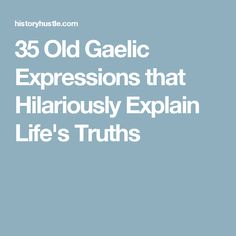 There are a ton of great Gaelic sayings, many are currently used by English-speaking Irish. Here''s just a sample of some Celtic wisdom that explain life in simple terms. Irish Gaelic Tattoo, Gaelic Irish, Scottish Gaelic Phrases, Gaelic Quotes, Scottish People, Irish Proverbs, Irish Language, Irish Eyes, Reading Material