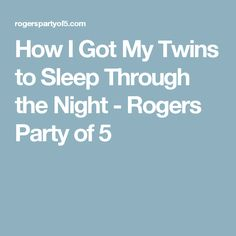 How I Got My Twins to Sleep Through the Night - Rogers Party of 5