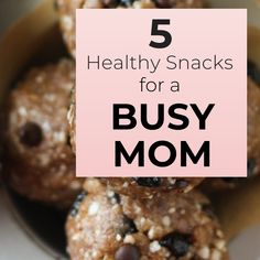 5 Healthy snacks for a busy mom that taste great and are EASY!