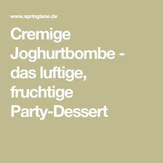 Cremige Joghurtbombe - das luftige, fruchtige Party-Dessert
