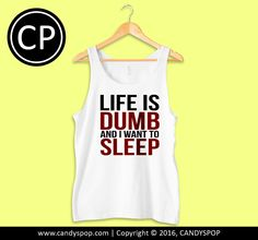 Life Is Dumb TankTop for Men, Women, Girl, Boy, Teen, Apparel, Style, Inspired, Design